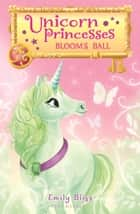 Unicorn Princesses 3: Bloom's Ball ebook by Emily Bliss, Sydney Hanson