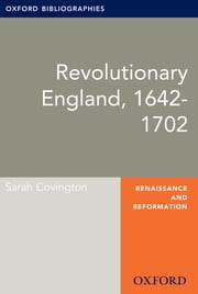 Revolutionary England, 1642-1702: Oxford Bibliographies Online Research Guide ebook by Sarah Covington