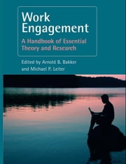 Work Engagement: A Handbook of Essential Theory and Research ebook by Bakker, Arnold B.