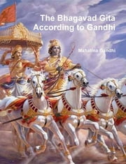 The Bhagavad Gita According to Gandhi ebook by Mahatma Gandhi,Mahadev Desai