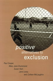 Positive Alternatives to Exclusion ebook by Paul Cooper,Mary Jane Drummond,Susan Hart,Jane Lovey,Colleen McLaughlin