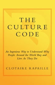 The Culture Code - An Ingenious Way to Understand Why People Around the World Live and Buy as They Do ebook by Kobo.Web.Store.Products.Fields.ContributorFieldViewModel