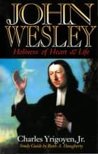 John Wesley: Holiness of Heart and Life ebook by Charles Yrigoyen