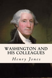 Washington and his Collegues ebook by Henry Jones
