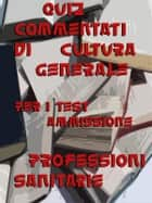 Esercizi commentati Test Professioni Sanitarie Cultura Generale ebook by Bondtest