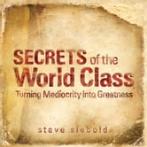 Secrets of the World Class - Turning Mediocrity into Greatness ebook by Steve Siebold