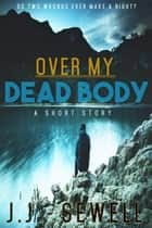 Over My Dead Body ebook by J. J. Sewell
