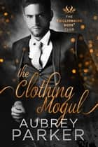 Trillionaire Boys' Club: The Clothing Mogul ebook by Aubrey Parker
