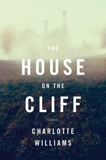The House on the Cliff - A Novel ebook by Charlotte Williams
