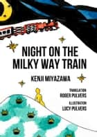 Night On The Milky Way Train ebook by Kenji Miyazawa, Lucy Pulvers, Translated by Roger Pulvers