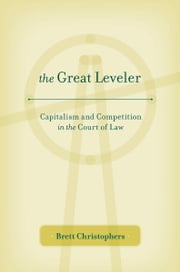 The Great Leveler - Capitalism and Competition in the Court of Law ebook by Brett Christophers