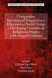 Comparative International Perspectives on Education and Social Change in Developing Countries and Indigenous Peoples in Developed Countries ebook by Jean-Marie, Gaëtane
