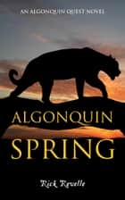 Algonquin Spring - An Algonquin Quest Novel ebook by Rick Revelle