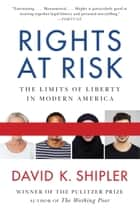 Rights at Risk ebook by David K. Shipler