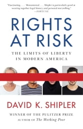 Rights at Risk - The Limits of Liberty in Modern America ebook by David K. Shipler