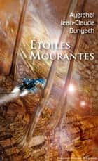 Etoiles Mourantes ebook by Jean-Claude Dunyach
