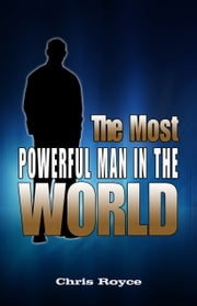 The Most Powerful Man in the World ebook by Chris Royce