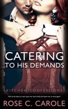 Catering to His Demands ebook by Rose  C. Carole
