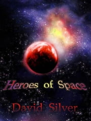 Heroes of Space ebook by David Silver