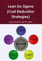 Lean Six Sigma (Cost Reduction Strategies) ebook by Ade Asefeso MCIPS MBA