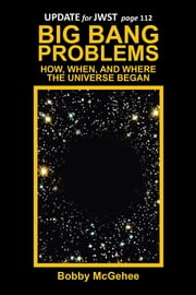 BIG BANG PROBLEMS - HOW, WHEN, AND WHERE THE UNIVERSE BEGAN ebook by Bobby McGehee