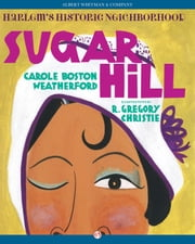 Sugar Hill - Harlem's Historic Neighborhood ebook by R. Gregory Christie,Carole B. Weatherford