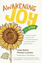 Awakening Joy for Kids ebook by James Baraz,Michele Lilyanna