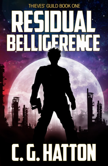 Residual Belligerence (Thieves' Guild: Book One) eBook by C.G. Hatton