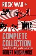 Rock War Complete Collection - Books 1-4 in the spectacular series ebook by Robert Muchamore
