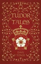 Tudor Tales ebook by Dave Tonge