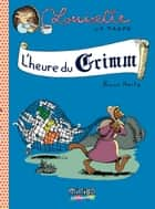Louisette la taupe (Tome 8) - L'heure du Grimm ebook by Bruno Heitz