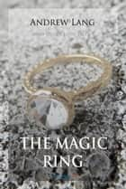 The Magic Ring and Other Fairy Tales ebook by Andrew Lang
