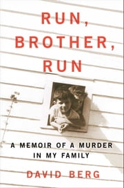 Run, Brother, Run - A Memoir of a Murder in My Family ebook by David Berg