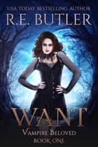 Want (Vampire Beloved Book One) ebook by R.E. Butler