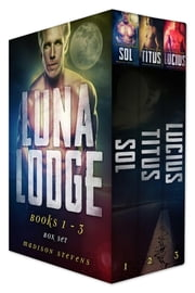 Luna Lodge Box Set One (Sol, Titus, Lucius) ebook by Madison Stevens