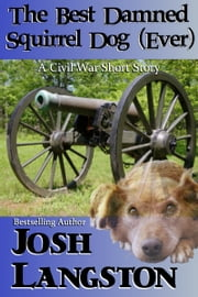 The Best Damned Squirrel Dog (Ever) ebook by Josh Langston