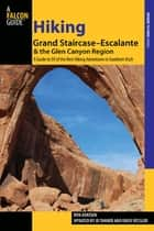 Hiking Grand Staircase-Escalante & the Glen Canyon Region ebook by Ron Adkison