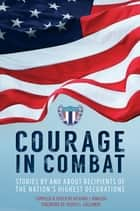 Courage in Combat - Stories by and about recipients of the Nation's Highest Decorations ebook by Richard Rinaldo