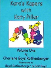 Kara's Kapers With Katy Pillar: Volume One ebook by Charlene Bays Rothenberger