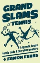 Grand Slams of Tennis - Legends, feuds, tennis dads & one-slam wonders ebook by Evans, Eamon, SBS