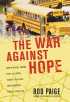 The War Against Hope ebook by Rod Paige