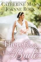 There Goes the Bride eBook by Catherine Mann, Joanne Rock