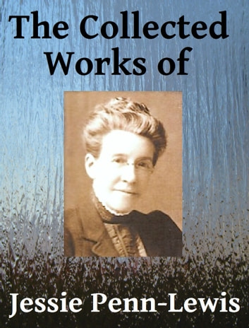 The Collected Works of Jessie Penn-Lewis ebook by Jessie Penn-Lewis