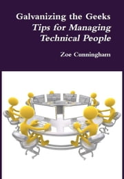 Galvanizing The Geeks - Tips for managing technical people ebook by Zoe Cunningham