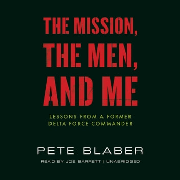 The Mission, the Men, and Me - Lessons from a Former Delta Force Commander audiobook by Pete Blaber