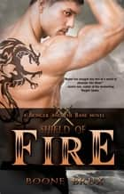 Shield of Fire ebook by Boone Brux