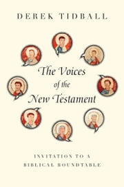 The Voices of the New Testament - Invitation to a Biblical Roundtable ebook by Derek Tidball