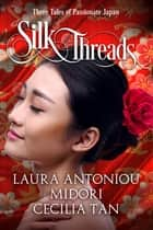 Silk Threads - Three Tales of Passionate Japan ebook by