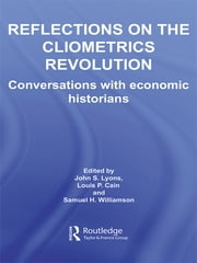 Reflections on the Cliometrics Revolution - Conversations with Economic Historians ebook by John S. Lyons,Louis P. Cain,Samuel H. Williamson