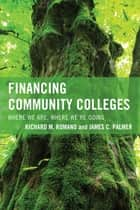 Financing Community Colleges ebook by Richard M. Romano,James C. Palmer